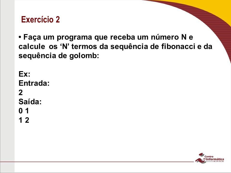 Exercício 2 • Faça um programa que receba um número N e calcule os 'N' termos da sequência de fibonacci e da sequência de golomb: