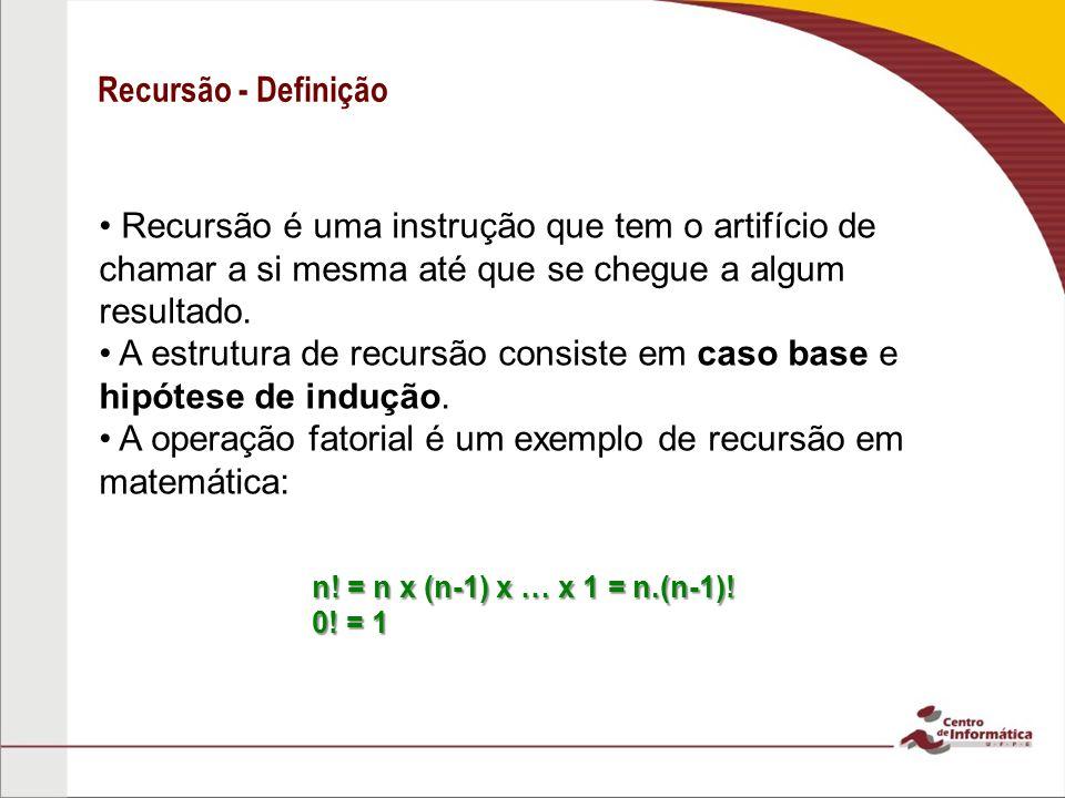 • A estrutura de recursão consiste em caso base e hipótese de indução.