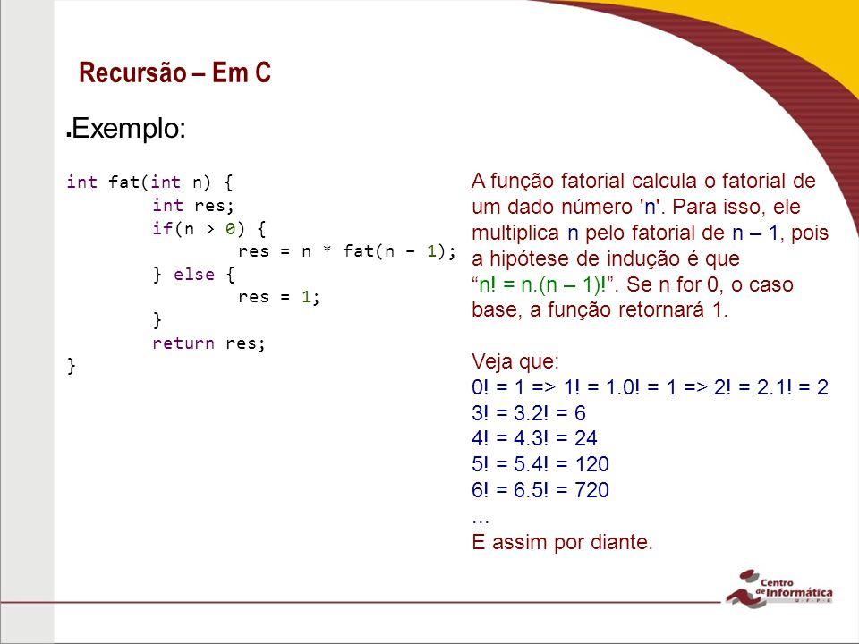 Recursão – Em C Exemplo: A função fatorial calcula o fatorial de