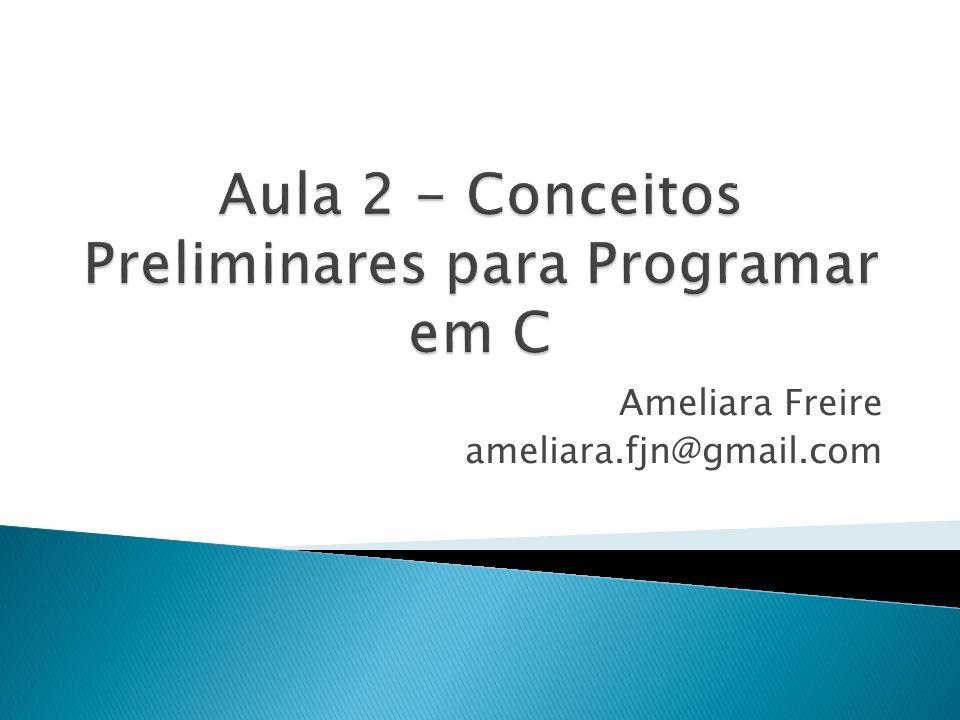 Aula 2 - Conceitos Preliminares para Programar em C