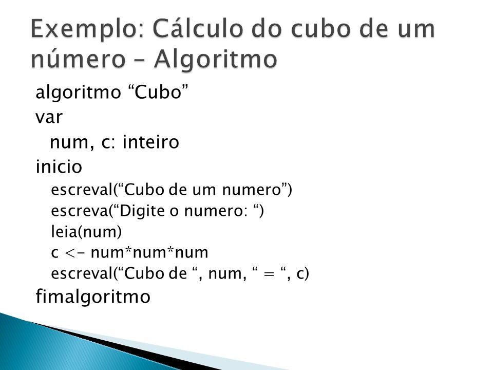 Exemplo: Cálculo do cubo de um número – Algoritmo