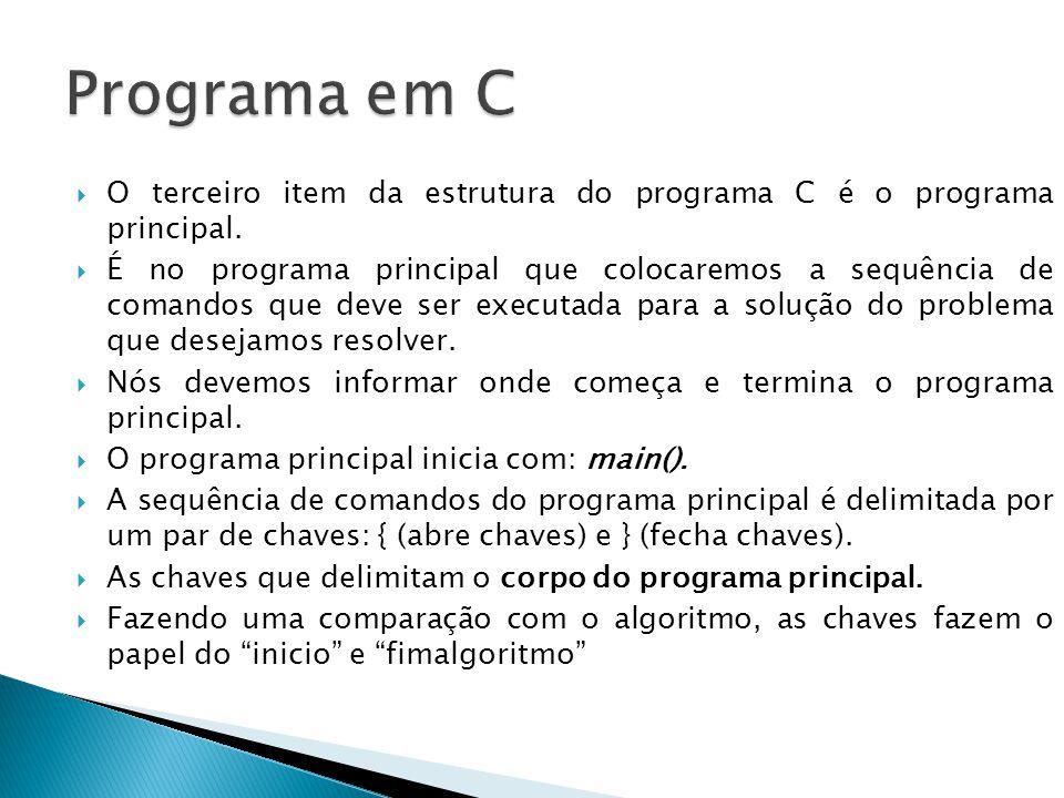 Programa em C O terceiro item da estrutura do programa C é o programa principal.