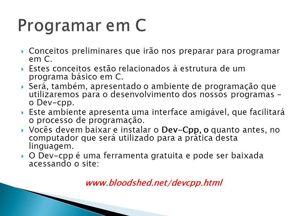 Programar em C Conceitos preliminares que irão nos preparar para programar em C.