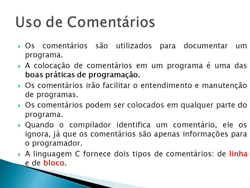Uso de Comentários Os comentários são utilizados para documentar um programa.