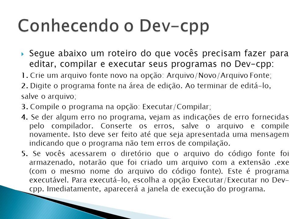 Conhecendo o Dev-cpp Segue abaixo um roteiro do que vocês precisam fazer para editar, compilar e executar seus programas no Dev-cpp: