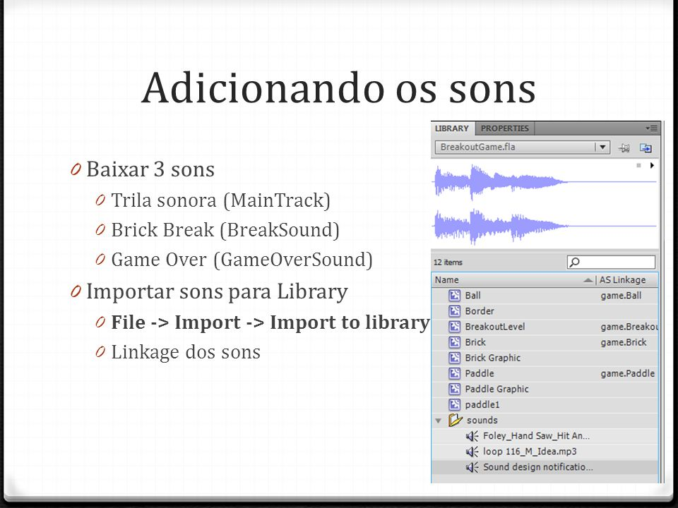 Adicionando os sons Baixar 3 sons Importar sons para Library