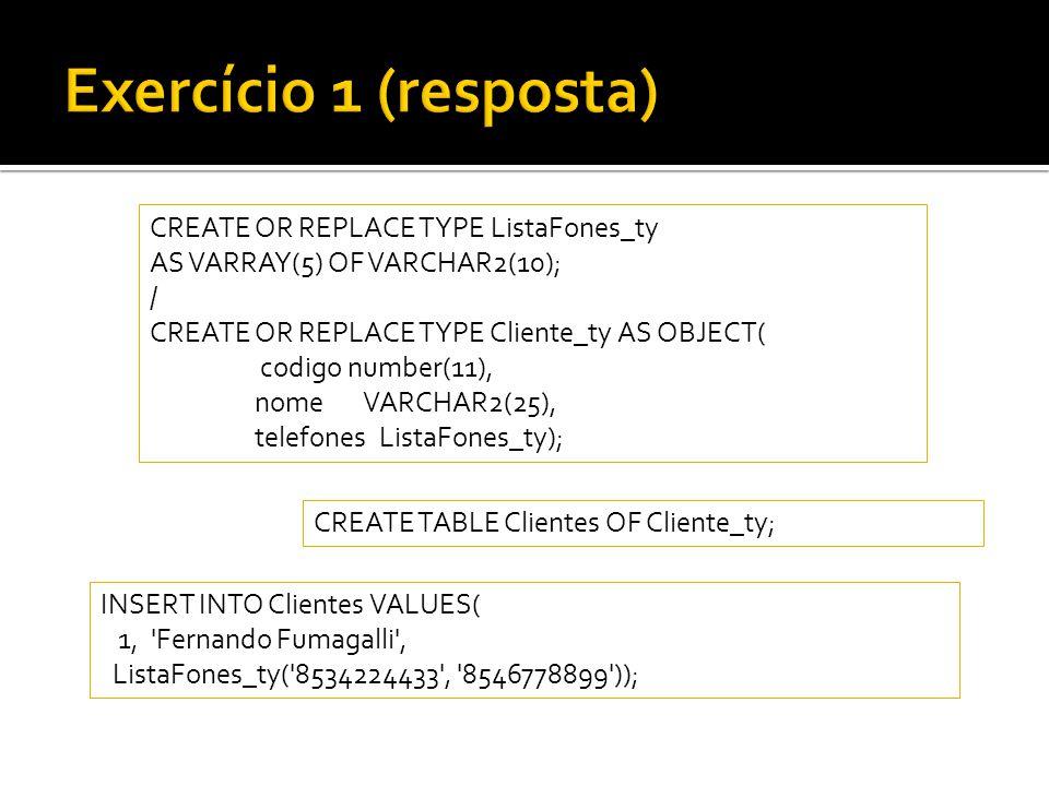 Exercício 1 (resposta) CREATE OR REPLACE TYPE ListaFones_ty
