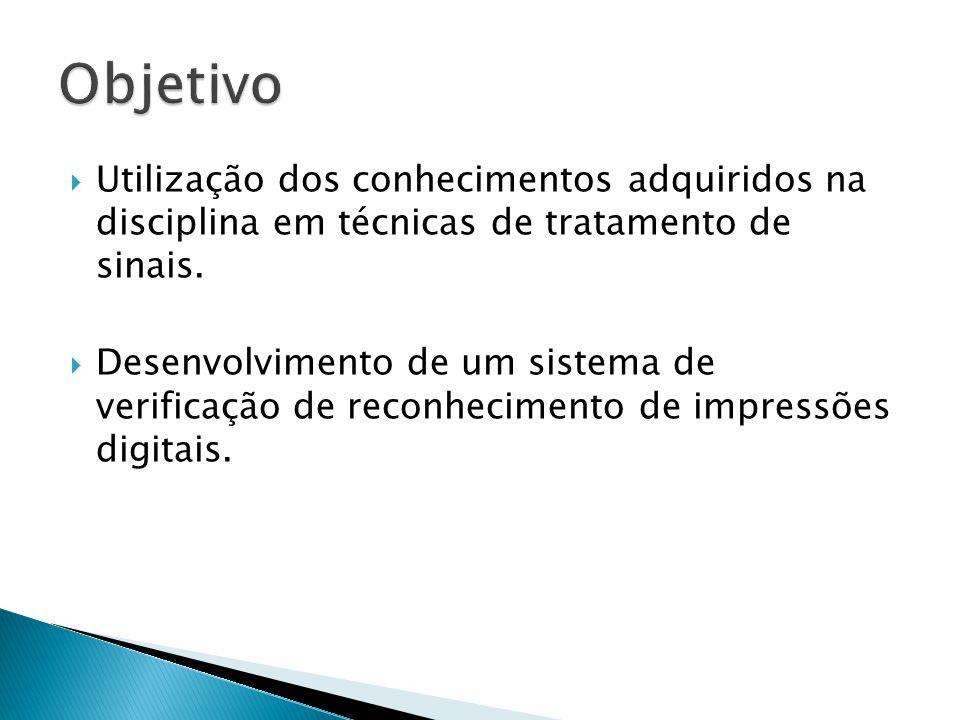 Objetivo Utilização dos conhecimentos adquiridos na disciplina em técnicas de tratamento de sinais.