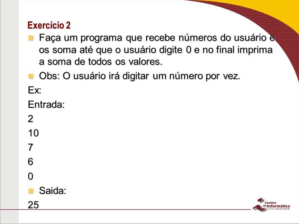 Exercício 2 Faça um programa que recebe números do usuário e os soma até que o usuário digite 0 e no final imprima a soma de todos os valores.