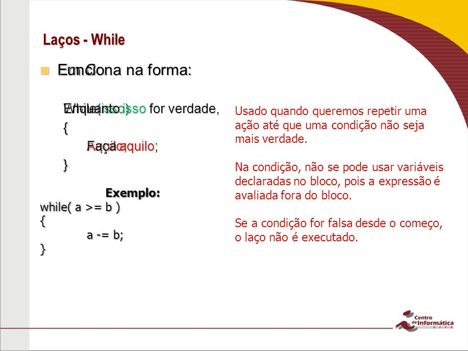 Laços - While Em C: Funciona na forma: While(isso) { Aquilo; }