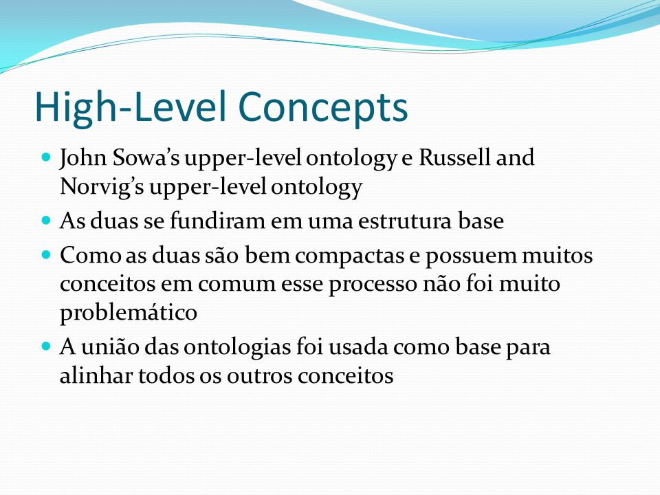 High-Level Concepts John Sowa's upper-level ontology e Russell and Norvig's upper-level ontology. As duas se fundiram em uma estrutura base.