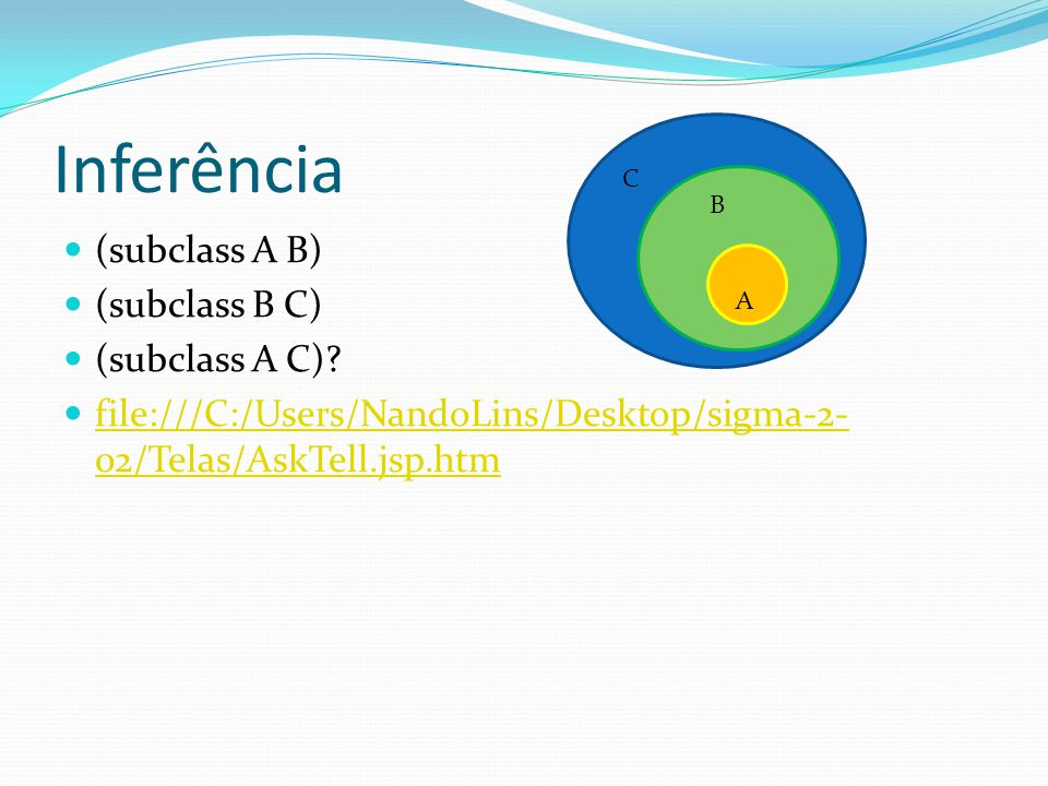 Inferência (subclass A B) (subclass B C) (subclass A C)