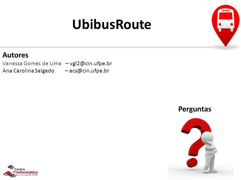 UbibusRoute Autores Perguntas Vanessa Gomes de Lima – vgl2@cin.ufpe.br