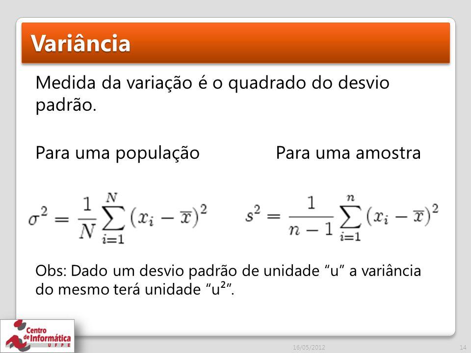 Variância Medida da variação é o quadrado do desvio padrão.