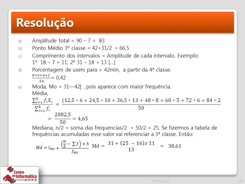 Resolução Amplitude total = 90 – 7 = 83