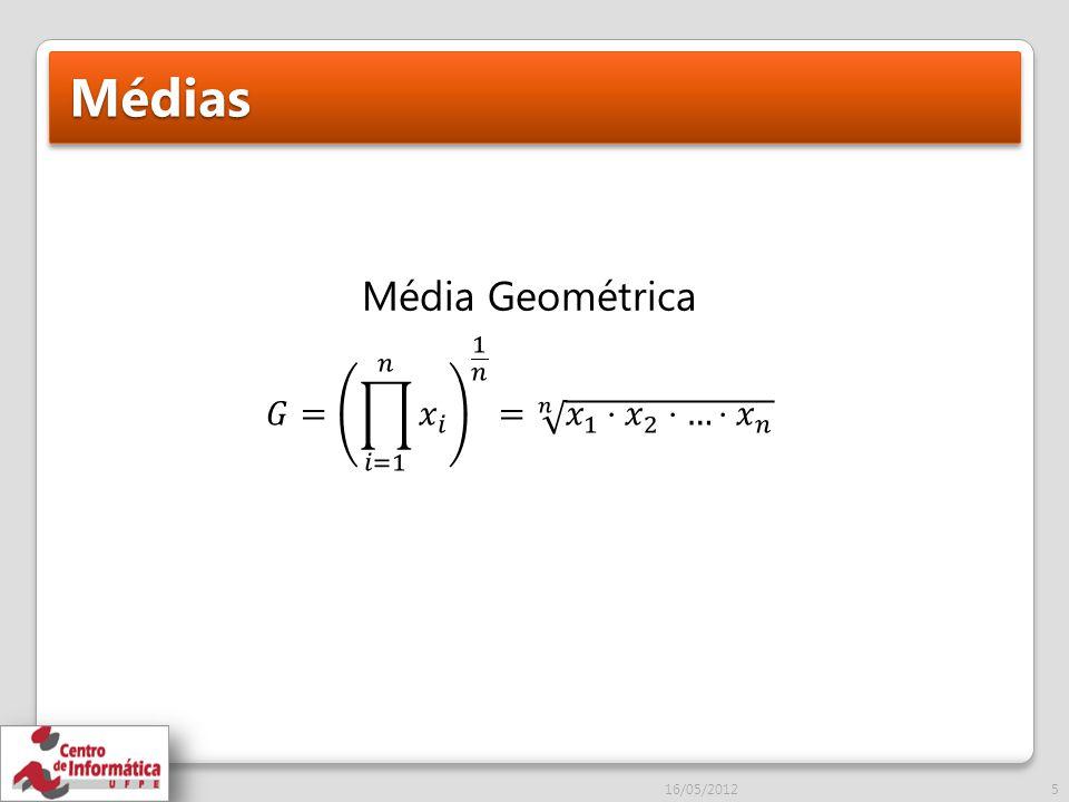 Médias Média Geométrica 𝐺= 𝑖=1 𝑛 𝑥 𝑖 1 𝑛 = 𝑛 𝑥 1 ⋅ 𝑥 2 ⋅…⋅ 𝑥 𝑛