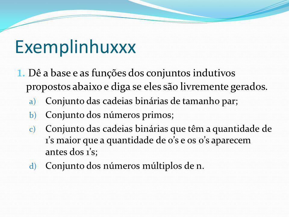Exemplinhuxxx 1. Dê a base e as funções dos conjuntos indutivos propostos abaixo e diga se eles são livremente gerados.