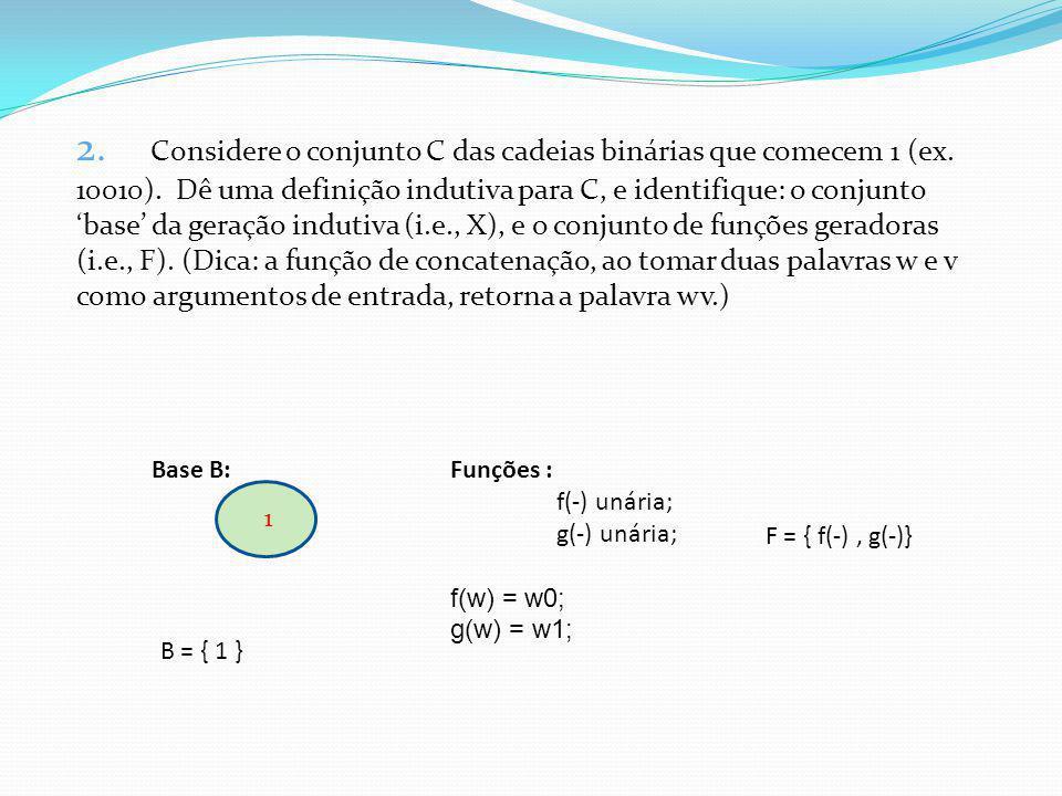 Base B: Funções : f(-) unária; g(-) unária; f(w) = w0; g(w) = w1; 1