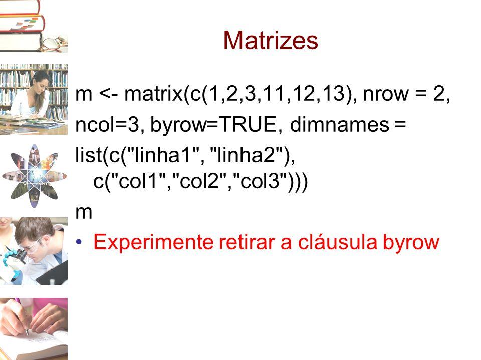 Matrizes m <- matrix(c(1,2,3,11,12,13), nrow = 2,