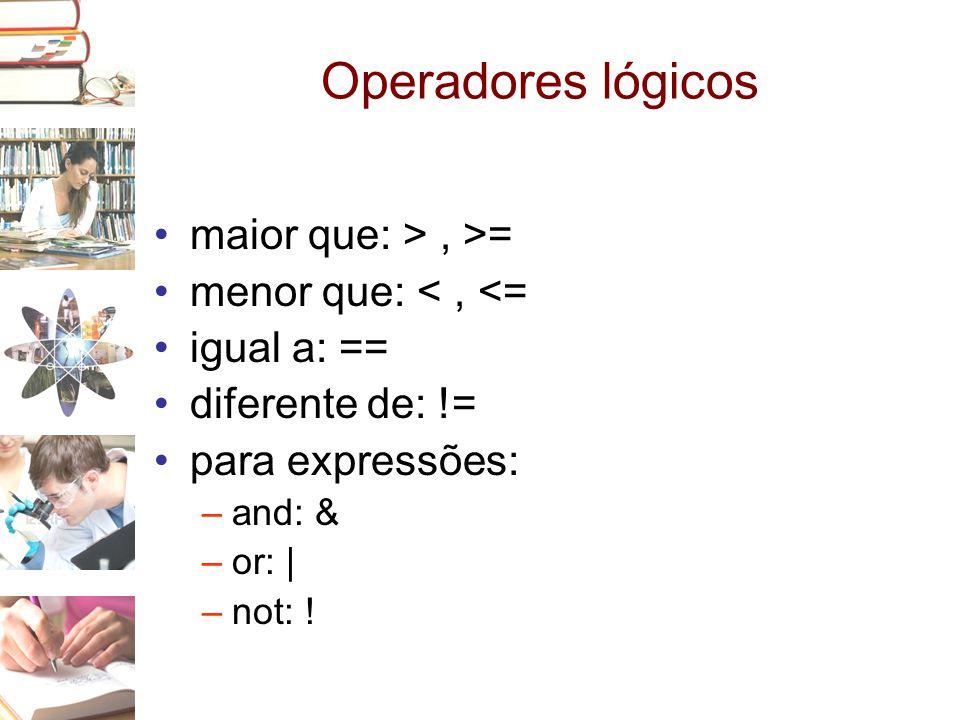 Operadores lógicos maior que: > , >= menor que: < , <=