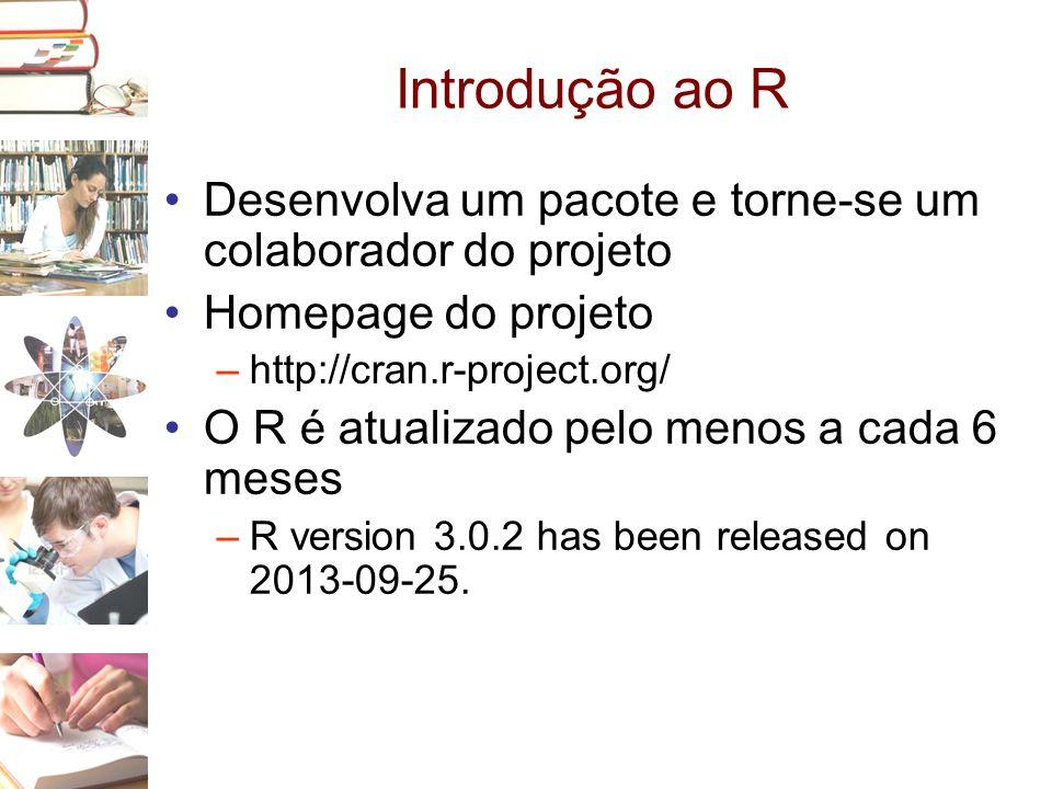 Introdução ao R Desenvolva um pacote e torne-se um colaborador do projeto. Homepage do projeto. http://cran.r-project.org/