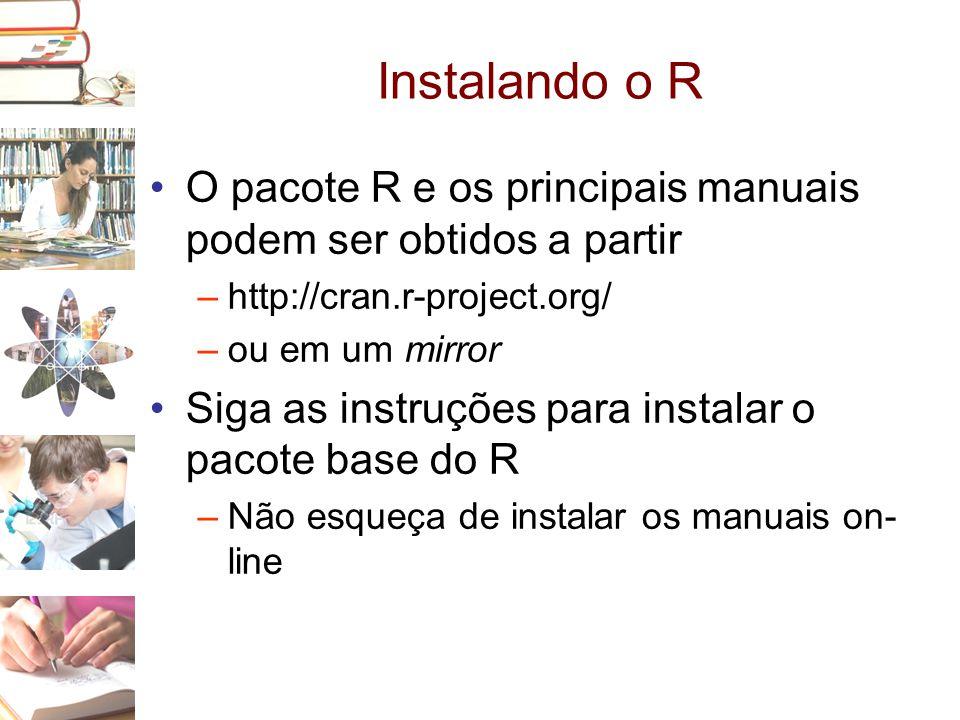 Instalando o R O pacote R e os principais manuais podem ser obtidos a partir. http://cran.r-project.org/