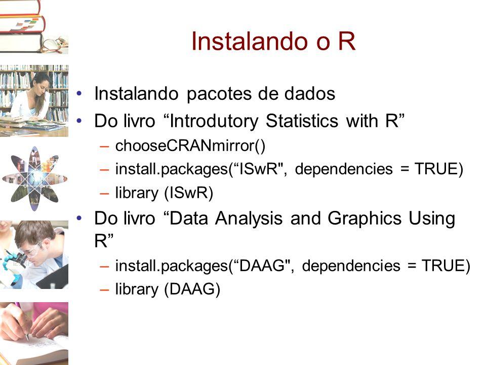 Instalando o R Instalando pacotes de dados