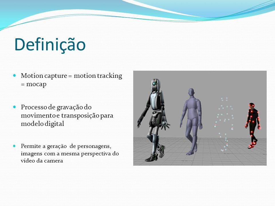 Definição Motion capture = motion tracking = mocap