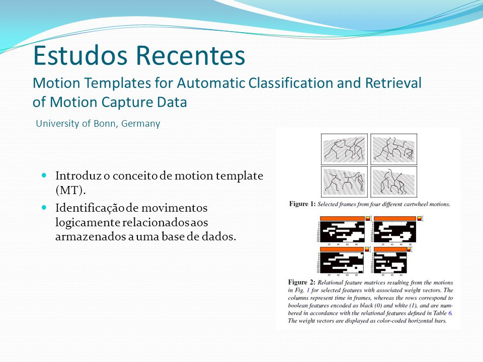 Estudos Recentes Motion Templates for Automatic Classification and Retrieval of Motion Capture Data University of Bonn, Germany
