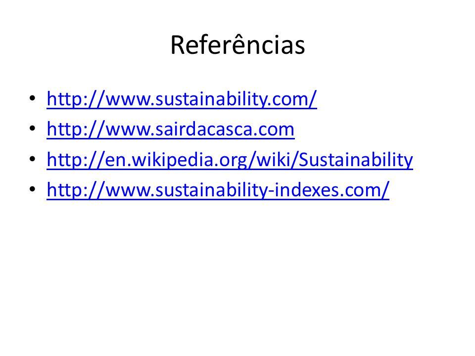 Referências http://www.sustainability.com/ http://www.sairdacasca.com