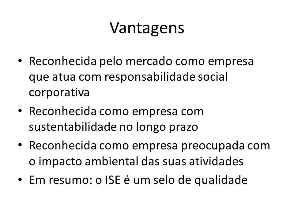 Vantagens Reconhecida pelo mercado como empresa que atua com responsabilidade social corporativa.