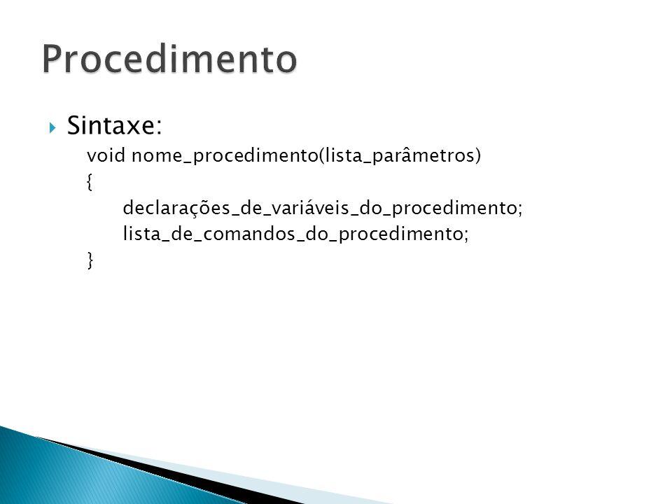 Procedimento Sintaxe: void nome_procedimento(lista_parâmetros) {
