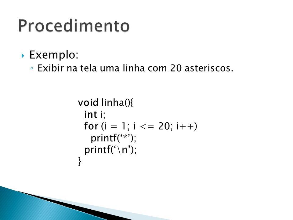 Procedimento Exemplo: void linha(){ int i;