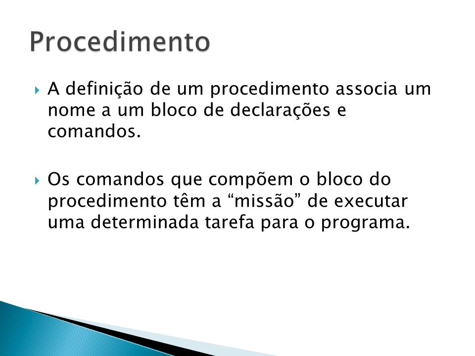 Procedimento A definição de um procedimento associa um nome a um bloco de declarações e comandos.