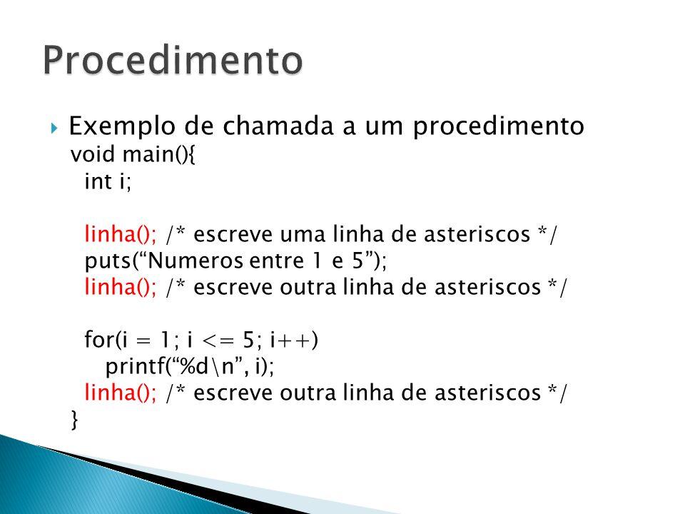 Procedimento Exemplo de chamada a um procedimento void main(){ int i;