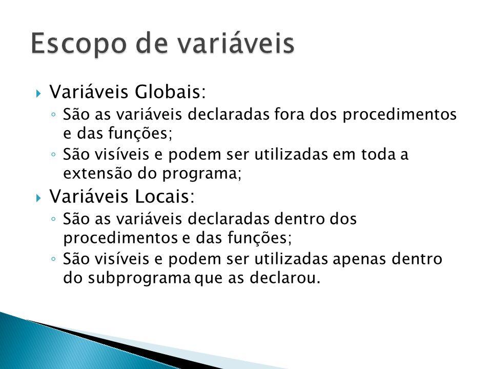 Escopo de variáveis Variáveis Globais: Variáveis Locais: