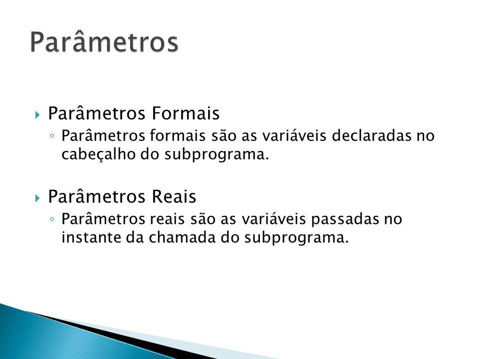 Parâmetros Parâmetros Formais Parâmetros Reais