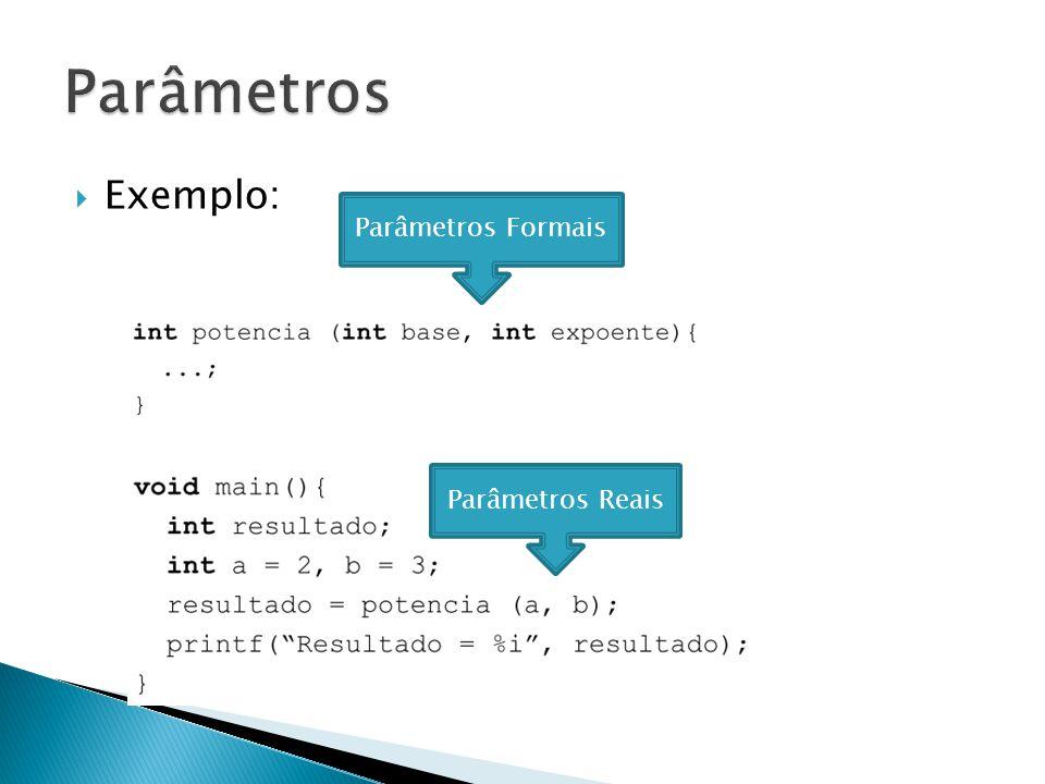 Parâmetros Exemplo: Parâmetros Formais Parâmetros Reais