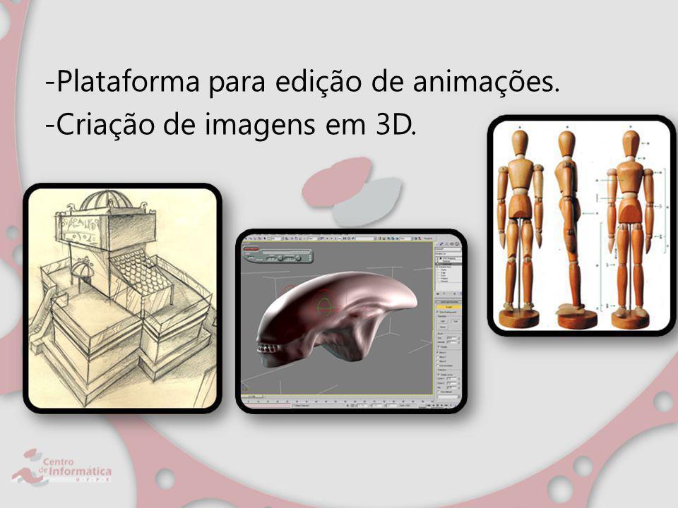 -Plataforma para edição de animações. -Criação de imagens em 3D.