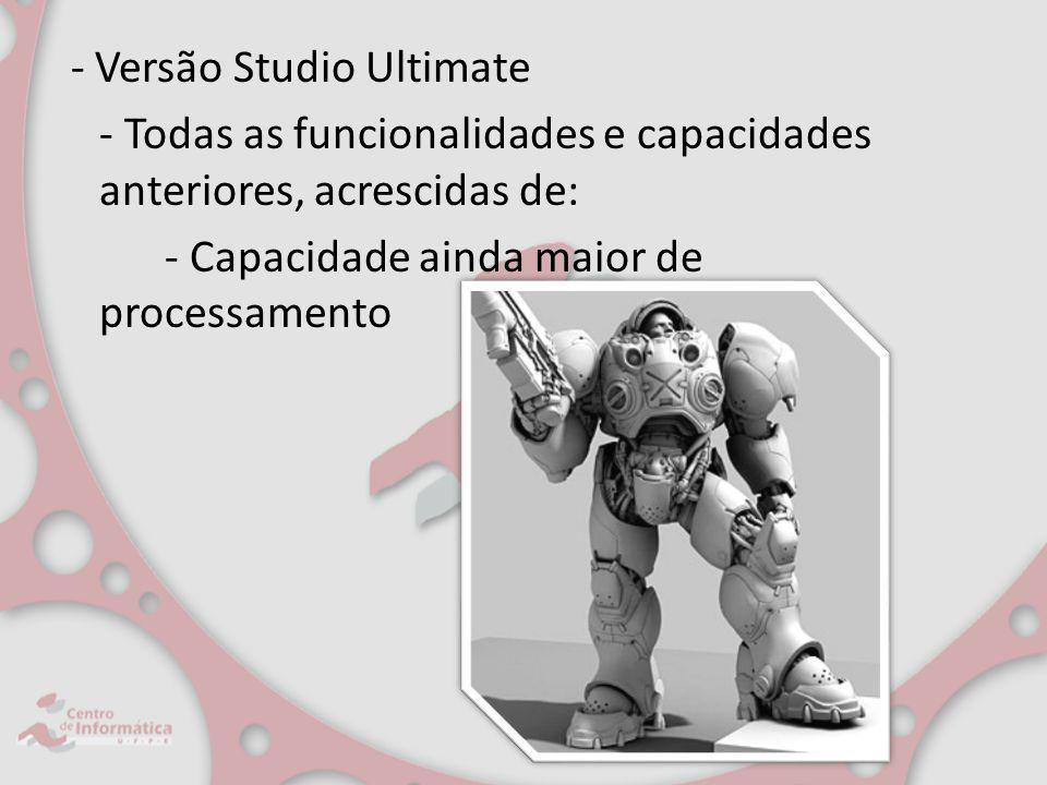 - Versão Studio Ultimate - Todas as funcionalidades e capacidades anteriores, acrescidas de: - Capacidade ainda maior de processamento