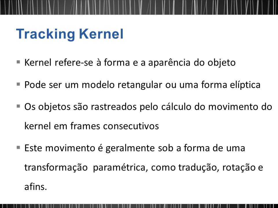 Tracking Kernel Kernel refere-se à forma e a aparência do objeto