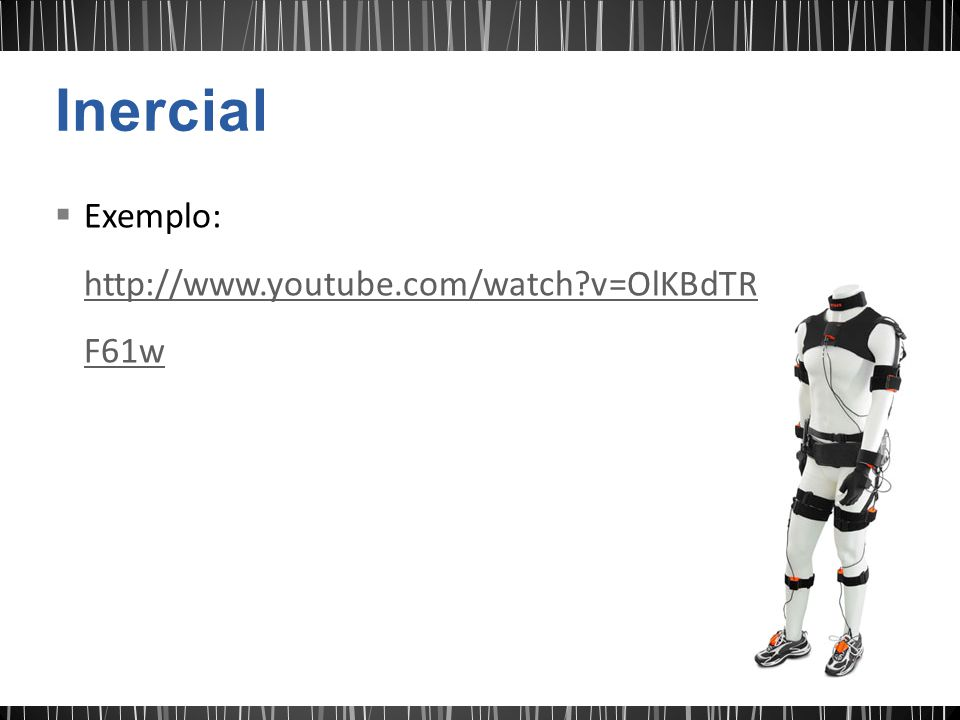 Inercial Exemplo: http://www.youtube.com/watch v=OlKBdTRF61w