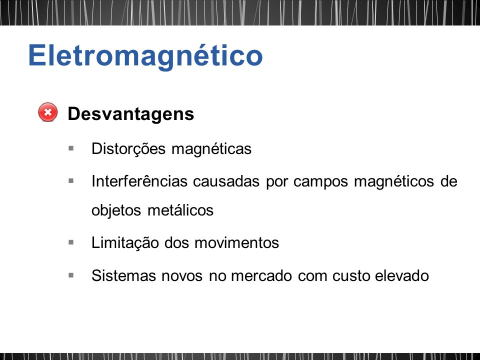 Eletromagnético Desvantagens Distorções magnéticas
