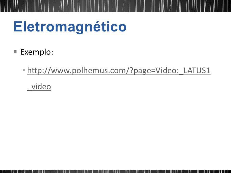 Eletromagnético Exemplo: