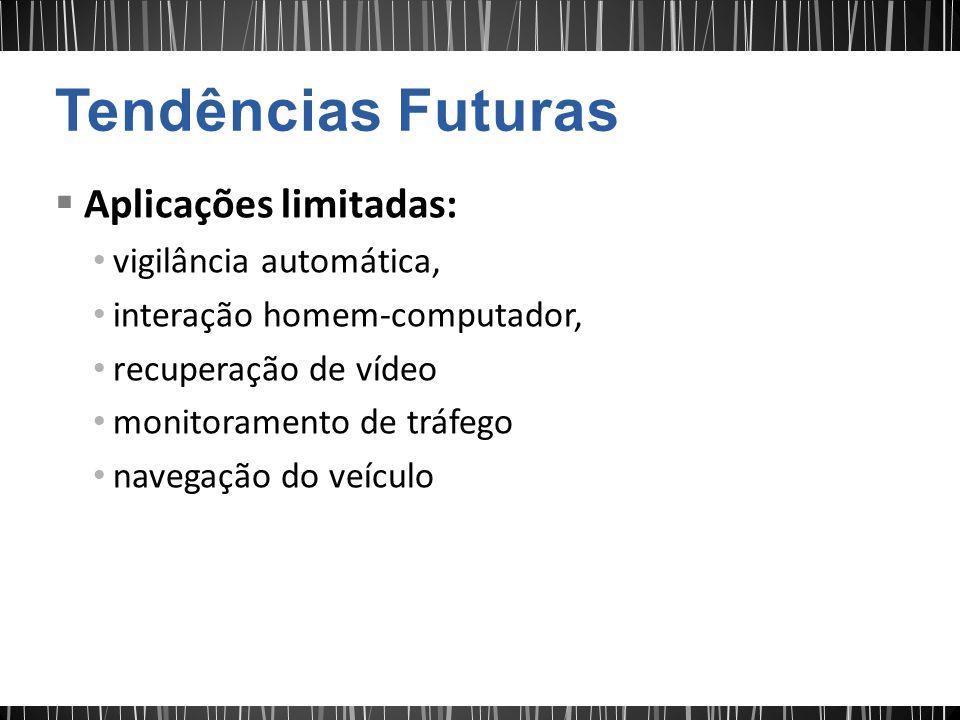 Tendências Futuras Aplicações limitadas: vigilância automática,