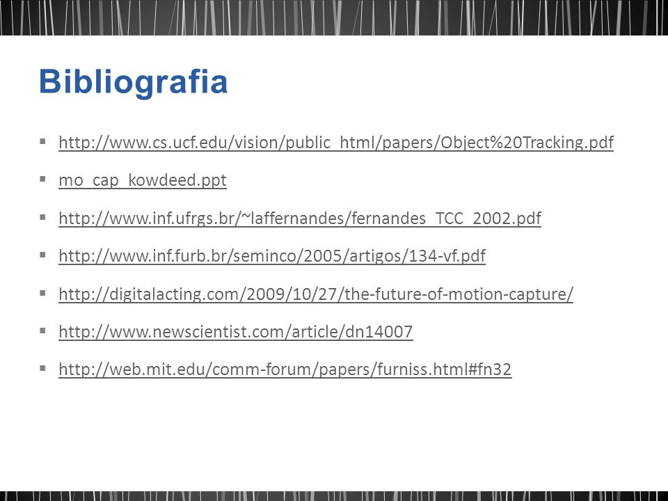 Bibliografia http://www.cs.ucf.edu/vision/public_html/papers/Object%20Tracking.pdf. mo_cap_kowdeed.ppt.