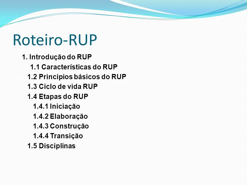 Roteiro-RUP 1.1 Características do RUP 1.2 Princípios básicos do RUP