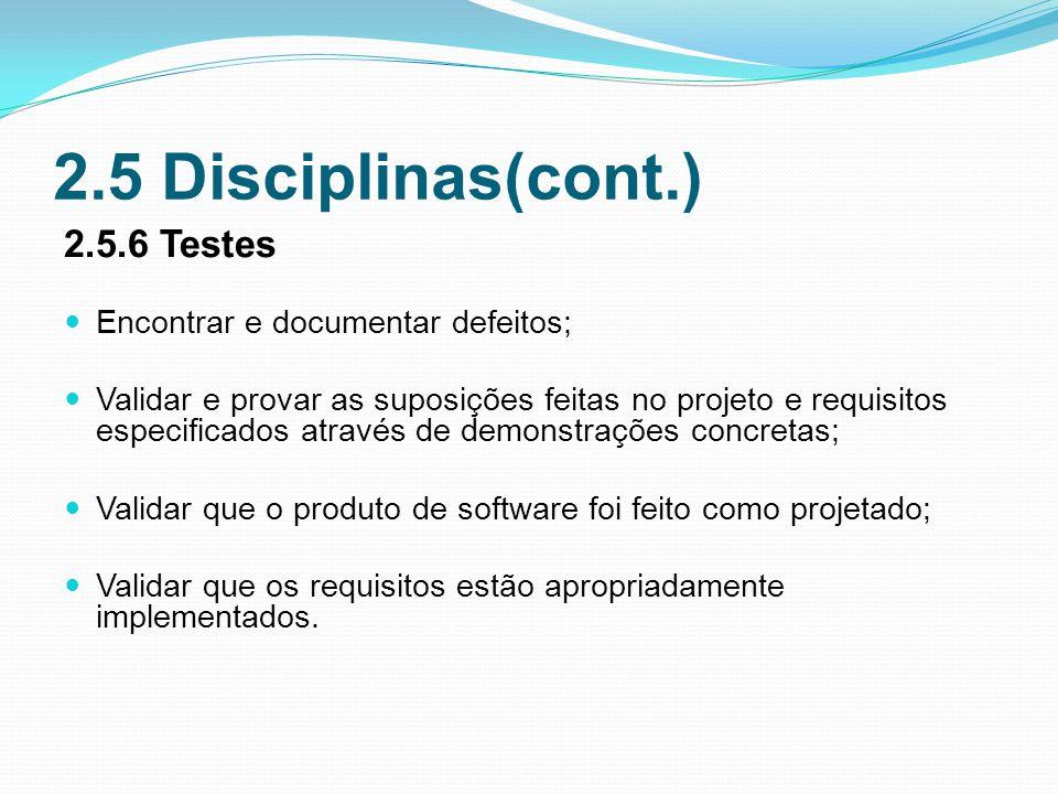 2.5 Disciplinas(cont.) 2.5.6 Testes Encontrar e documentar defeitos;