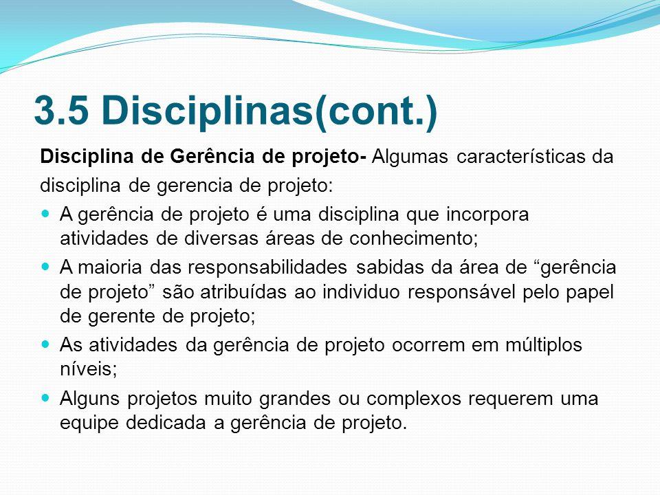 3.5 Disciplinas(cont.) Disciplina de Gerência de projeto- Algumas características da. disciplina de gerencia de projeto: