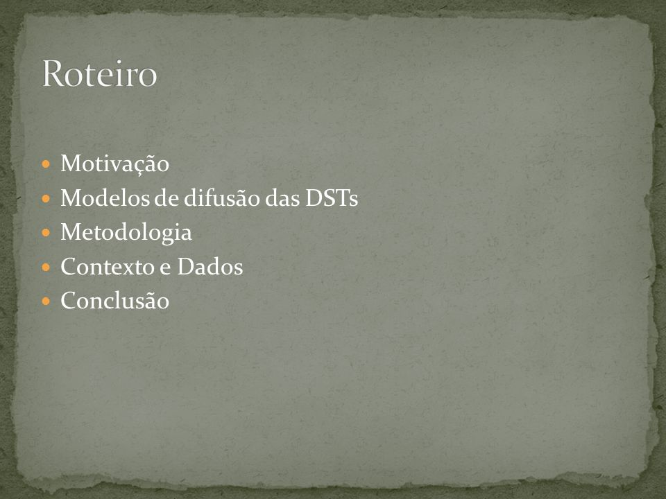 Roteiro Motivação Modelos de difusão das DSTs Metodologia